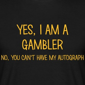 gambler yes no cant have autograph t-shirt - Men's T-Shirt