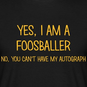 foosballer yes no cant have autograph t-shirt - Men's T-Shirt
