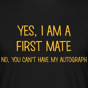first mate yes no cant have autograph t-shirt - Men's T-Shirt
