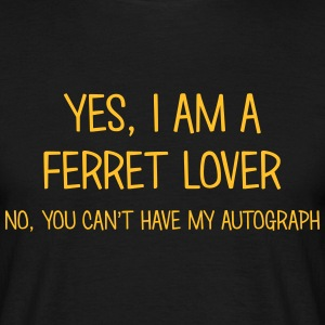 ferret lover yes no cant have autograph t-shirt - Men's T-Shirt