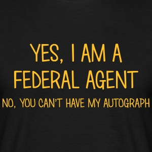 federal agent yes no cant have autograph t-shirt - Men's T-Shirt
