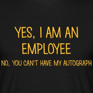 employee yes no cant have autograph t-shirt - Men's T-Shirt