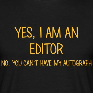 editor yes no cant have autograph t-shirt - Men's T-Shirt