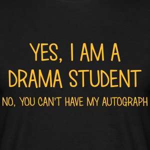 drama student yes no cant have autograph t-shirt - Men's T-Shirt