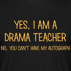 drama teacher yes no cant have autograph t-shirt - Men's T-Shirt