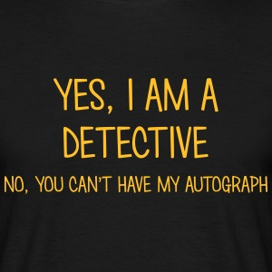 detective yes no cant have autograph t-shirt - T-shirt Homme