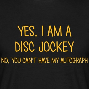 disc jockey yes no cant have autograph t-shirt - Men's T-Shirt