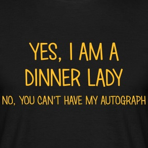 dinner lady yes no cant have autograph t-shirt - Men's T-Shirt