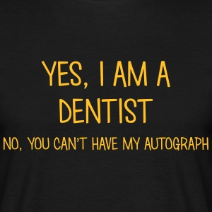 dentist yes no cant have autograph t-shirt - T-shirt Homme