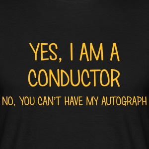 conductor yes no cant have autograph t-shirt - Men's T-Shirt