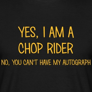 chop rider yes no cant have autograph t-shirt - Men's T-Shirt