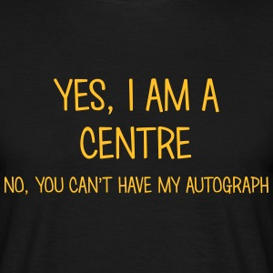 centre yes no cant have autograph t-shirt - Men's T-Shirt