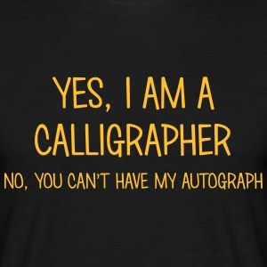 calligrapher yes no cant have autograph t-shirt - Men's T-Shirt