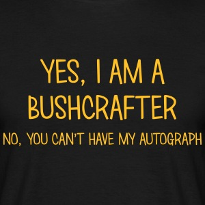 bushcrafter yes no cant have autograph t-shirt - Men's T-Shirt