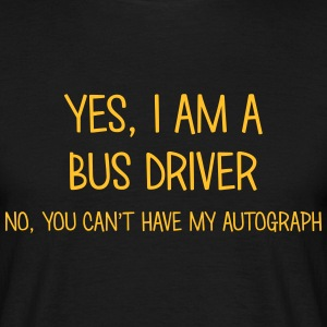 bus driver yes no cant have autograph t-shirt - Men's T-Shirt