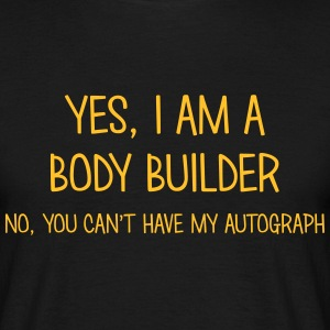 body builder yes no cant have autograph t-shirt - Men's T-Shirt
