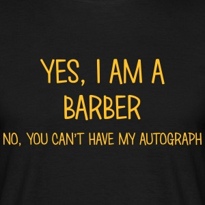 barber yes no cant have autograph t-shirt - Men's T-Shirt