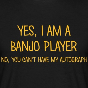 banjo player yes no cant have autograph t-shirt - T-shirt Homme