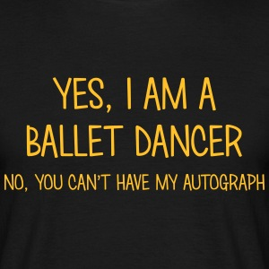 ballet dancer yes no cant have autograph t-shirt - Men's T-Shirt