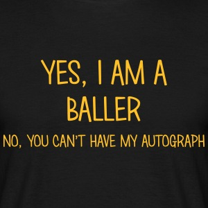 baller yes no cant have autograph t-shirt - T-shirt Homme