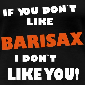 if you don`t like BARISAX, I don`t like you! T-Shirts - Women's Premium T-Shirt