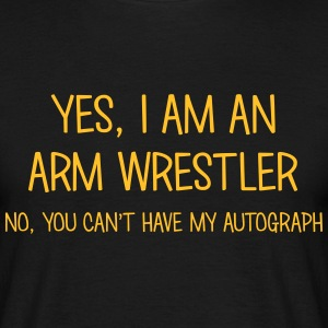 arm wrestler yes no cant have autograph t-shirt - Men's T-Shirt
