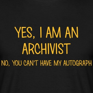 archivist yes no cant have autograph t-shirt - Men's T-Shirt