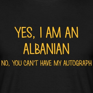 albanian yes no cant have autograph t-shirt - Men's T-Shirt