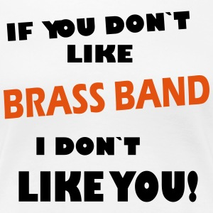 If you don`t like Brass Band  Tee shirts - T-shirt Premium Femme