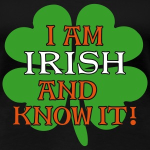 Irish and I Know It 3C T-Shirts - Frauen Premium T-Shirt
