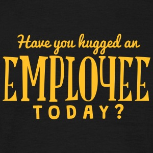 have you hugged an employee today t-shirt - T-shirt Homme