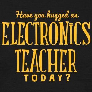 have you hugged an electronics teacher t t-shirt - T-shirt Homme