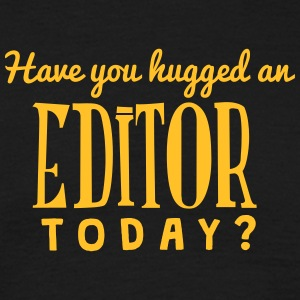 have you hugged an editor today t-shirt - Men's T-Shirt