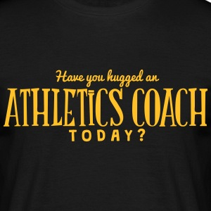 have you hugged an athletics coach today t-shirt - Men's T-Shirt