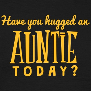 have you hugged an auntie today t-shirt - Men's T-Shirt