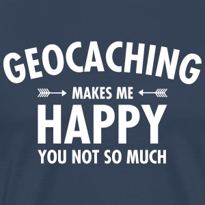 Geocaching Makes Me Happy - You Not So Much T-shirts - Herre premium T-shirt