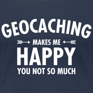 Geocaching Makes Me Happy - You Not So Much T-shirts - Vrouwen Premium T-shirt