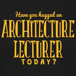 have you hugged an architecture lecturer t-shirt - T-shirt Homme