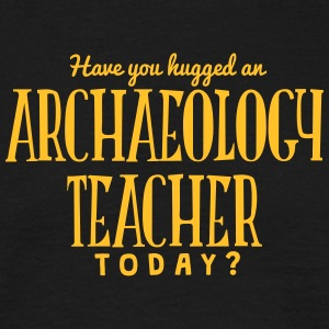 have you hugged an archaeology teacher t t-shirt - T-shirt Homme