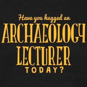 have you hugged an archaeology lecturer  t-shirt - Men's T-Shirt