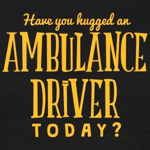 have you hugged an ambulance driver toda t-shirt - Men's T-Shirt