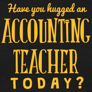 have you hugged an accounting teacher to t-shirt - Men's T-Shirt