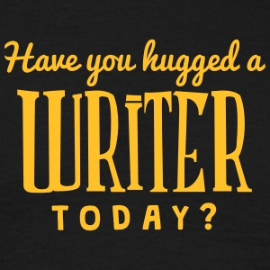 have you hugged a writer today t-shirt - Men's T-Shirt
