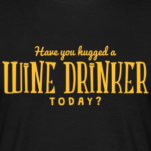 have you hugged a wine drinker today t-shirt - Men's T-Shirt
