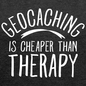 Geocaching Is CHeaper Than Therapy Therapy T-shirts - Vrouwen T-shirt met opgerolde mouwen