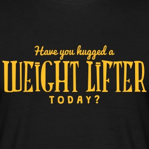have you hugged a weight lifter today t-shirt - T-shirt Homme