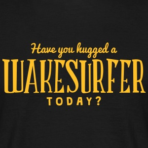 have you hugged a wakesurfer today t-shirt - Men's T-Shirt