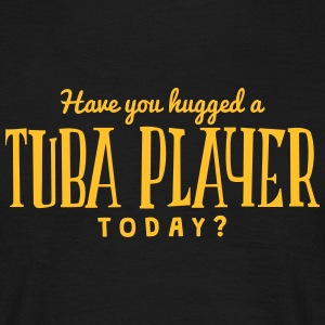 have you hugged a tuba player today t-shirt - T-shirt Homme