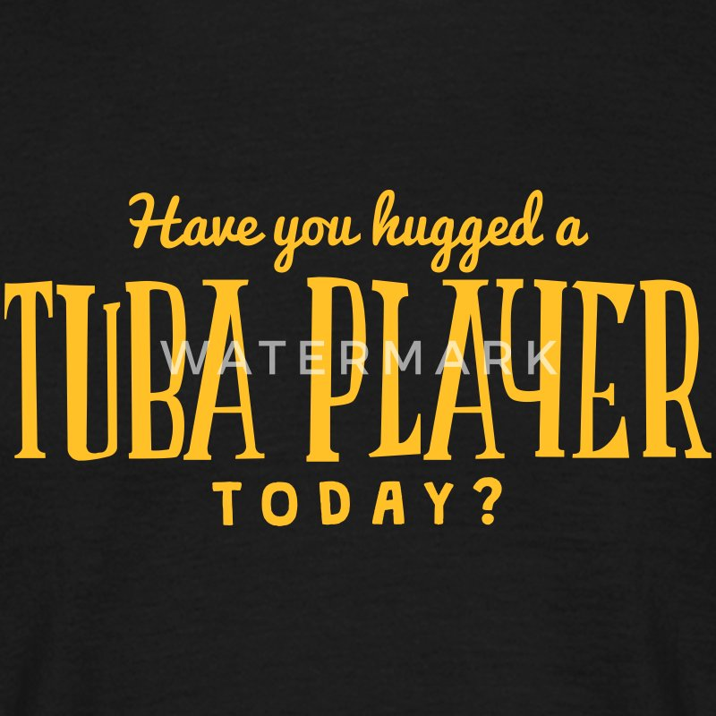 have you hugged a tuba player today t-shirt - Men's T-Shirt