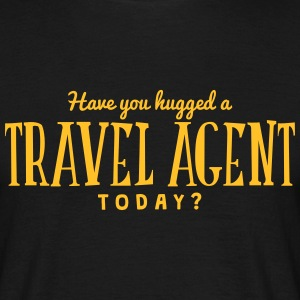 have you hugged a travel agent today t-shirt - T-shirt Homme